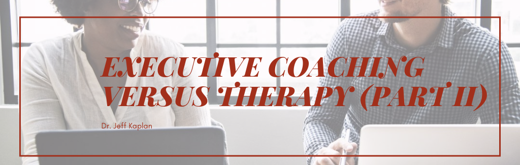 Executive Coaching versus Therapy (Part II)