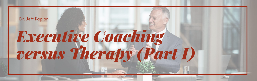Executive Coaching versus Therapy (Part I)