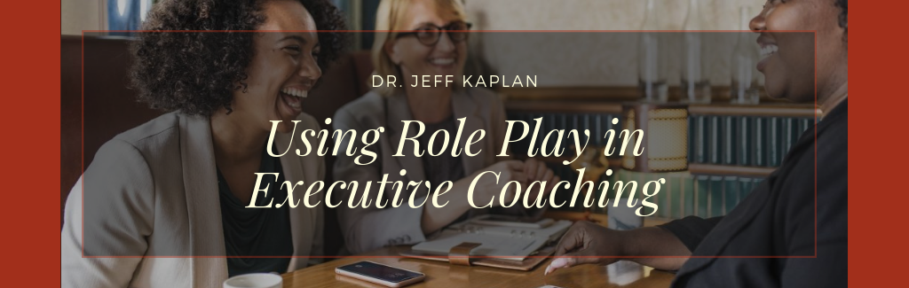 Using Role Play in Executive Coaching