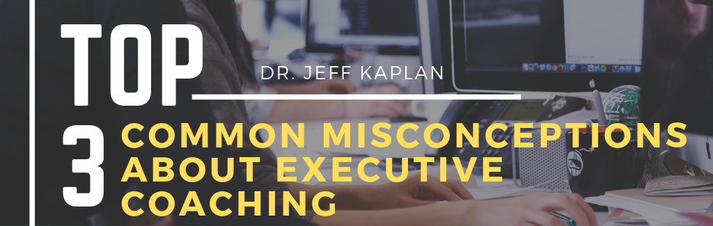 Top 3 Common Misconceptions About Executive Coaching