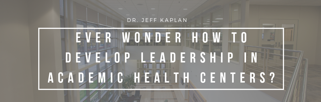 Ever Wonder How To Develop Leadership In Academic Health Centers?