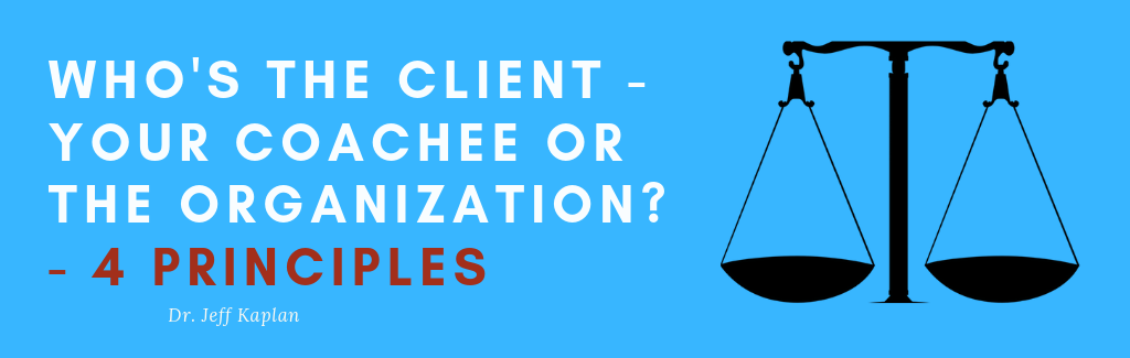 Who's the Client – Your Coachee or the Organization? – 4 Principles