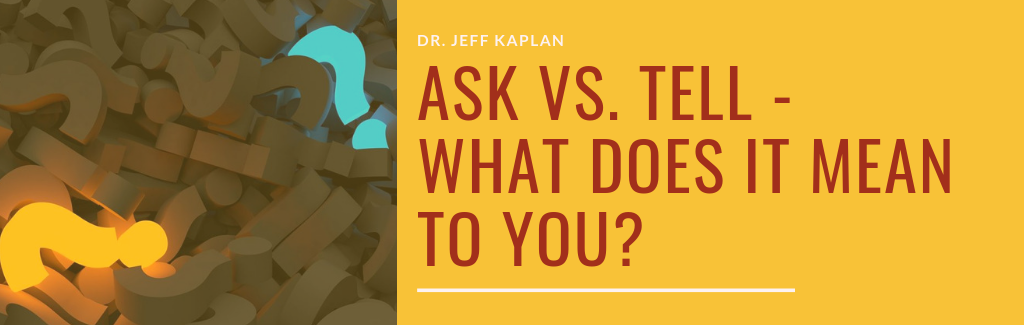 Ask vs. Tell – What Does It Mean To You?
