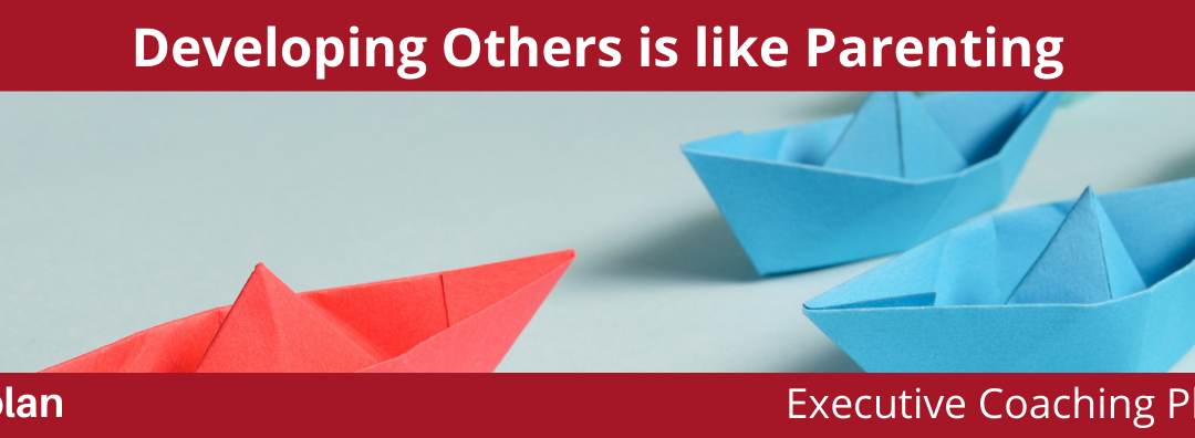 Developing Others is Like Parenting